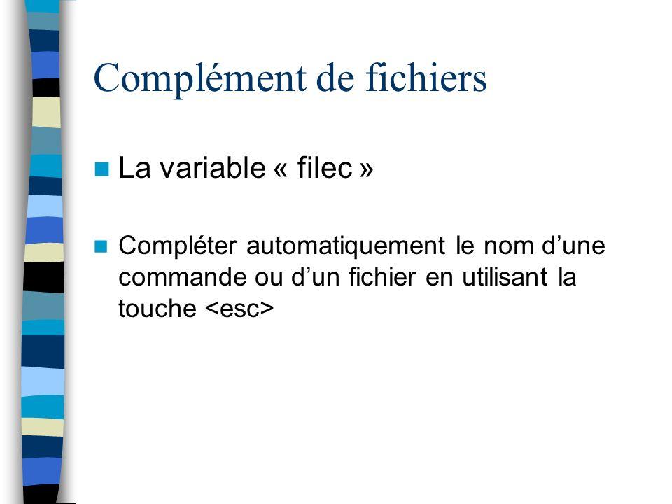 Complément de fichiers La variable « filec » Compléter automatiquement le nom dune commande ou dun fichier en utilisant la touche