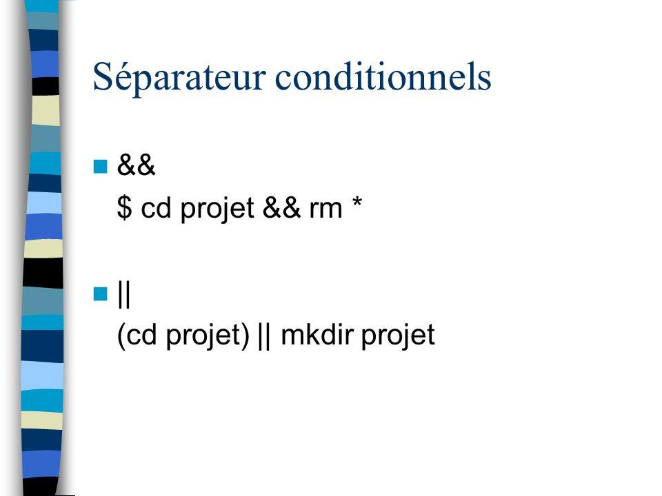 Séparateur conditionnels && $ cd projet && rm * || (cd projet) || mkdir projet
