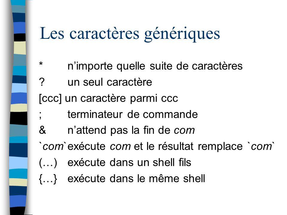 Les caractères génériques * nimporte quelle suite de caractères .