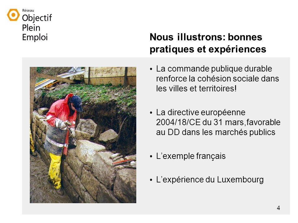 4 Nous illustrons: bonnes pratiques et expériences La commande publique durable renforce la cohésion sociale dans les villes et territoires.