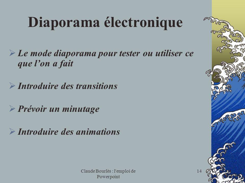 Claude Bourlès : l'emploi de Powerpoint 13 Insertions Insertion déléments : Images de la bibliothèque Graphiques et organigrammes Eléments dautres doc