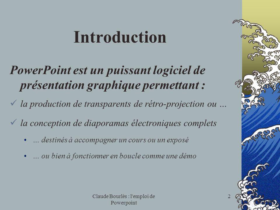 Claude Bourlès : l'emploi de Powerpoint 1 Emploi dun logiciel de présentation graphique : PowerPoint
