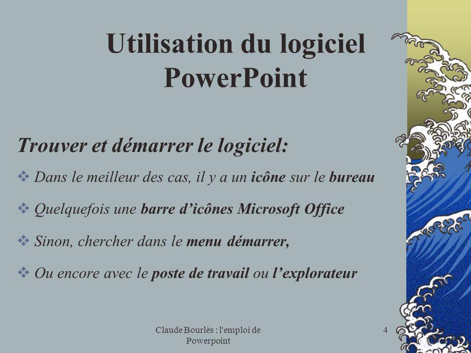 Claude Bourlès : l'emploi de Powerpoint 3 Objectifs À la fin de ce cours, les participants pourront notamment : Créer, modifier et sauvegarder des dia
