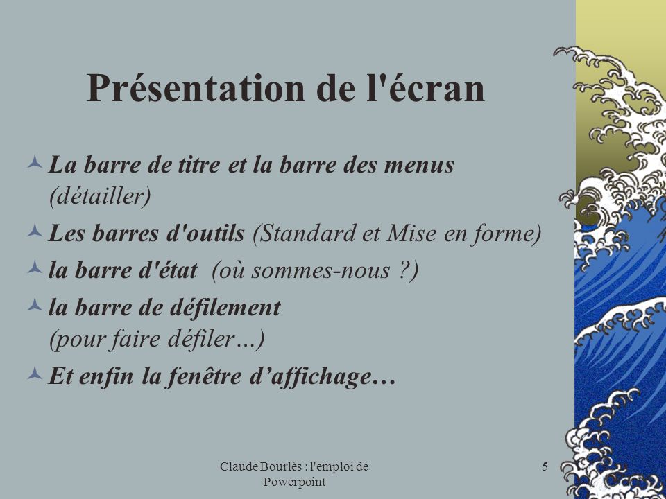 Claude Bourlès : l'emploi de Powerpoint 4 Utilisation du logiciel PowerPoint Trouver et démarrer le logiciel: Dans le meilleur des cas, il y a un icôn
