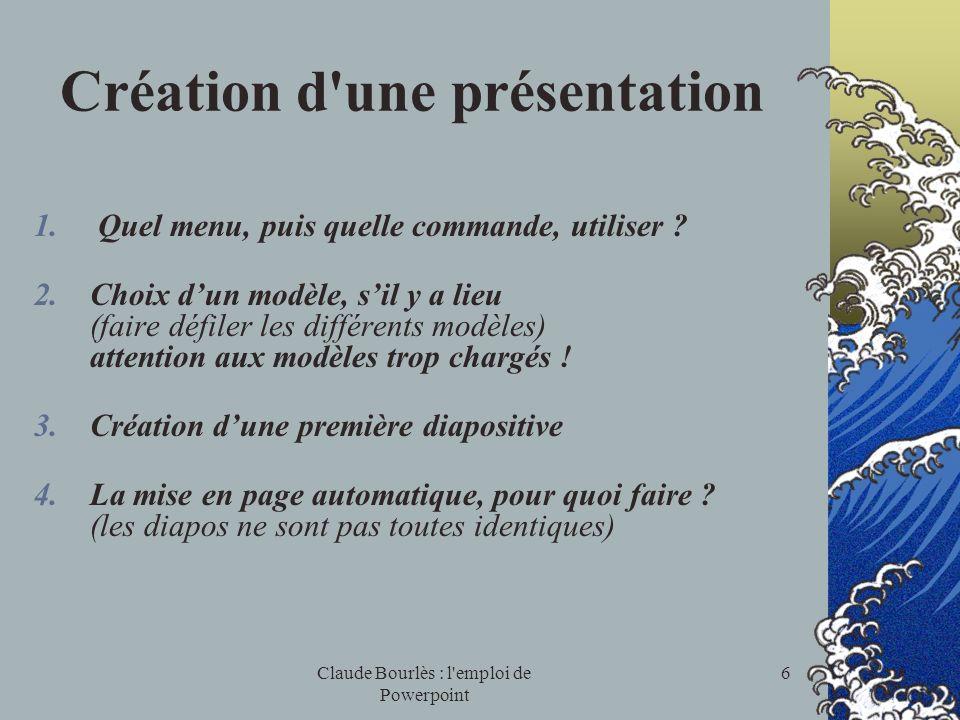 Claude Bourlès : l'emploi de Powerpoint 5 Présentation de l'écran La barre de titre et la barre des menus (détailler) Les barres d'outils (Standard et