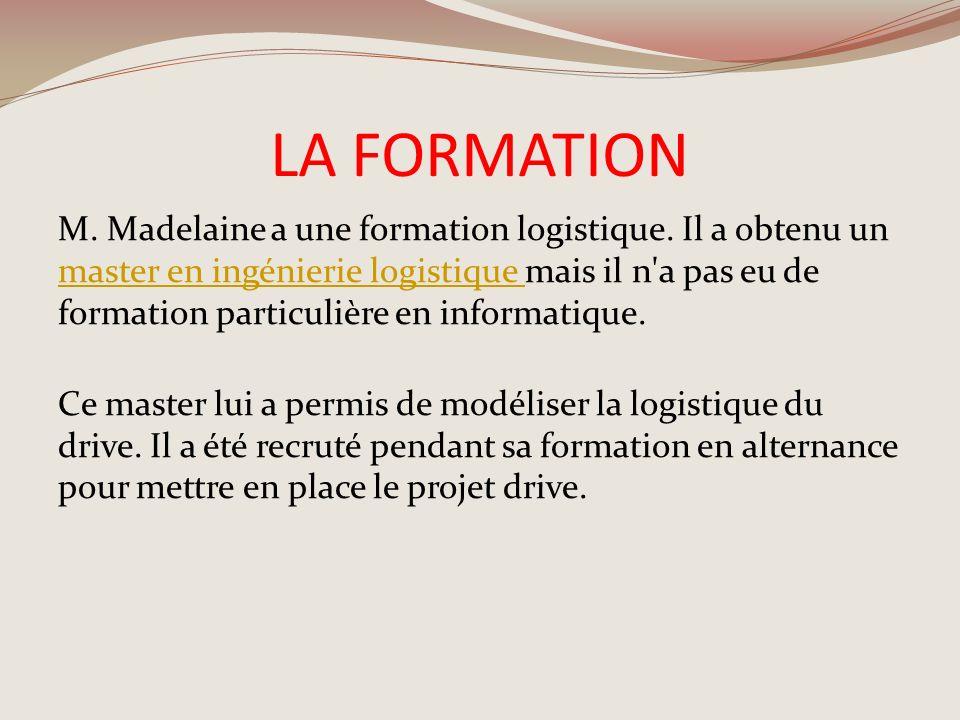 LA FORMATION M. Madelaine a une formation logistique. Il a obtenu un master en ingénierie logistique mais il n'a pas eu de formation particulière en i