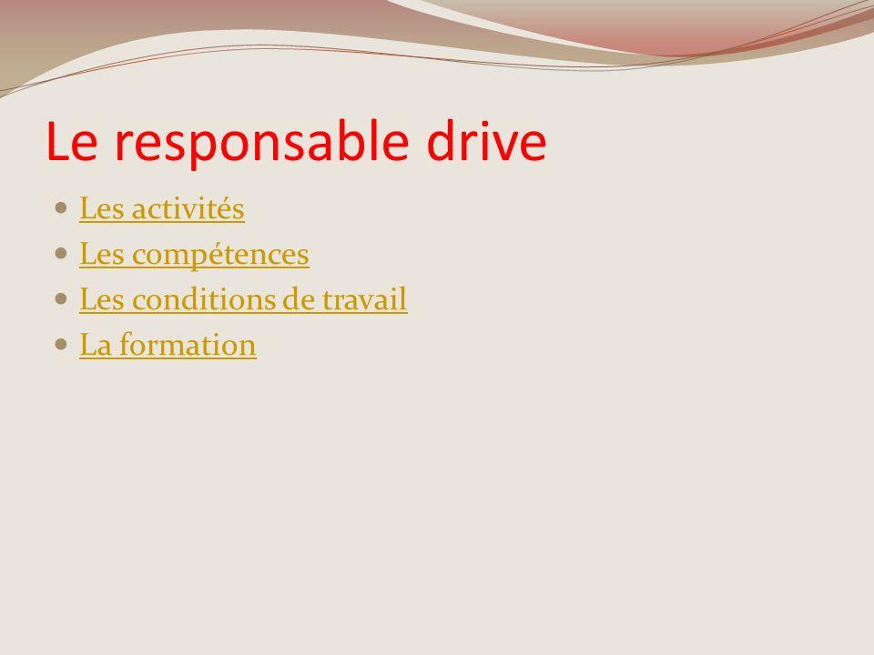Le responsable drive Les activités Les compétences Les conditions de travail La formation