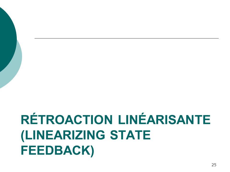 RÉTROACTION LINÉARISANTE (LINEARIZING STATE FEEDBACK) 25