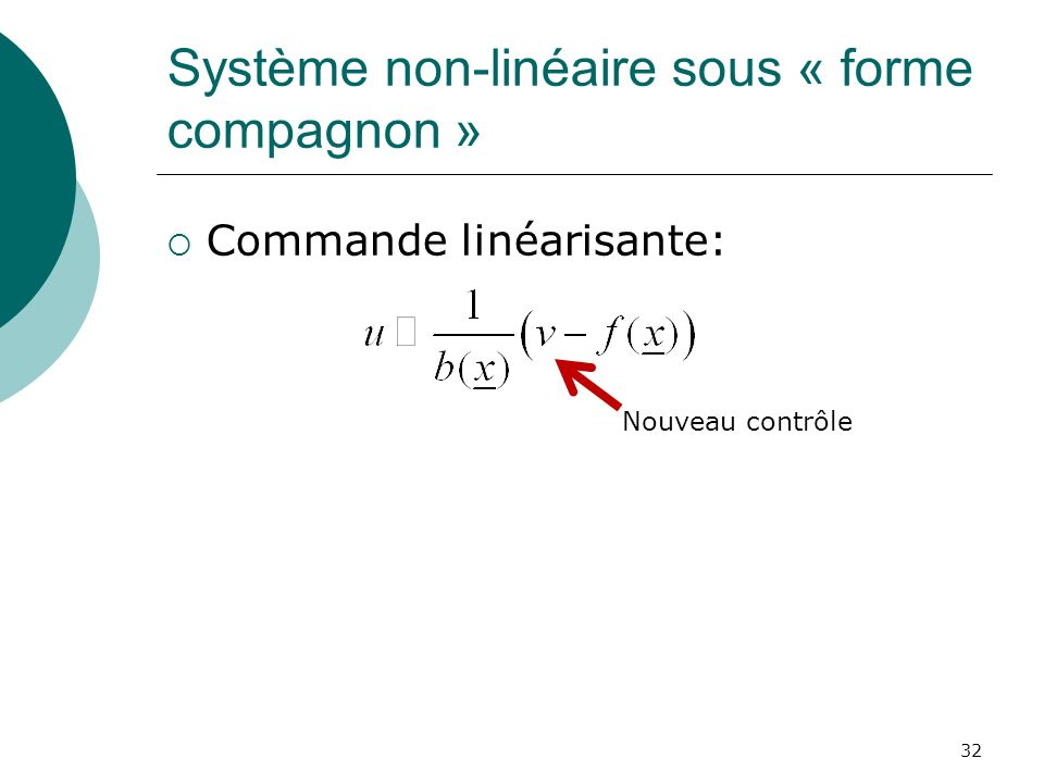 Système non-linéaire sous « forme compagnon » Commande linéarisante: 32 Nouveau contrôle