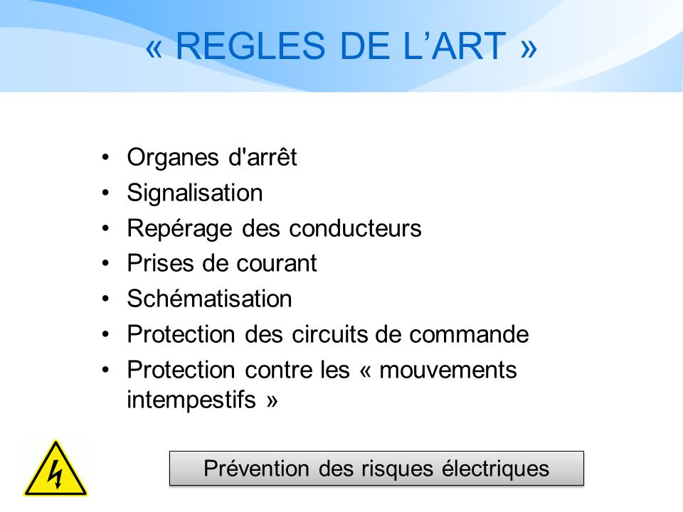 « REGLES DE LART » Organes d'arrêt Signalisation Repérage des conducteurs Prises de courant Schématisation Protection des circuits de commande Protect