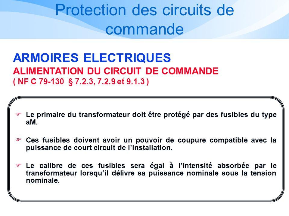 Protection des circuits de commande ARMOIRES ELECTRIQUES ALIMENTATION DU CIRCUIT DE COMMANDE ( NF C 79-130 § 7.2.3, 7.2.9 et 9.1.3 ) Le primaire du tr