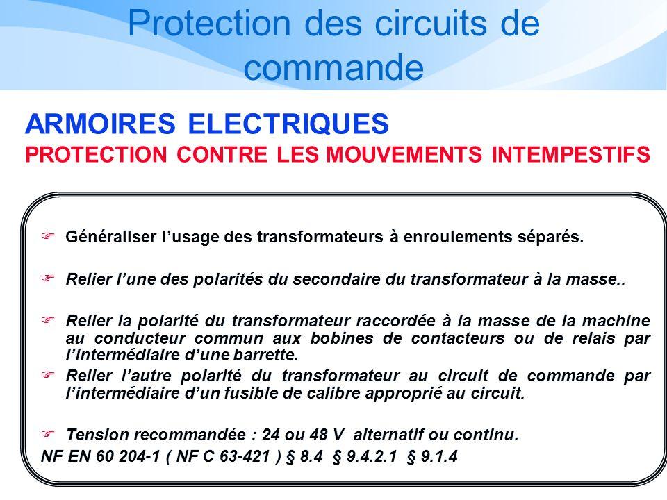Protection des circuits de commande ARMOIRES ELECTRIQUES PROTECTION CONTRE LES MOUVEMENTS INTEMPESTIFS Généraliser lusage des transformateurs à enroul
