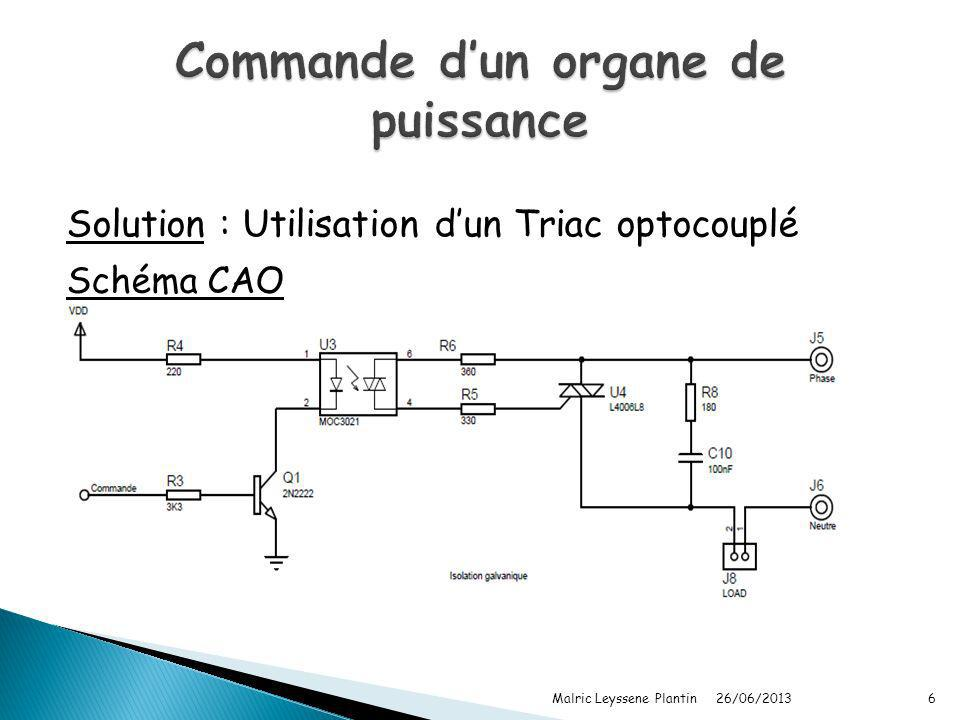 26/06/2013 Malric Leyssene Plantin6 Solution : Utilisation dun Triac optocouplé Schéma CAO
