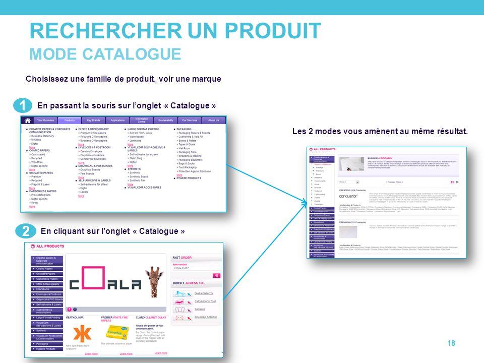 RECHERCHER UN PRODUIT 18 MODE CATALOGUE Choisissez une famille de produit, voir une marque En passant la souris sur longlet « Catalogue » En cliquant