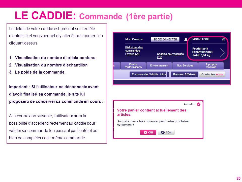 LE CADDIE: Commande (1ère partie) 20 Le détail de votre caddie est présent sur lentête dantalis.fr et vous permet dy aller à tout moment en cliquant d