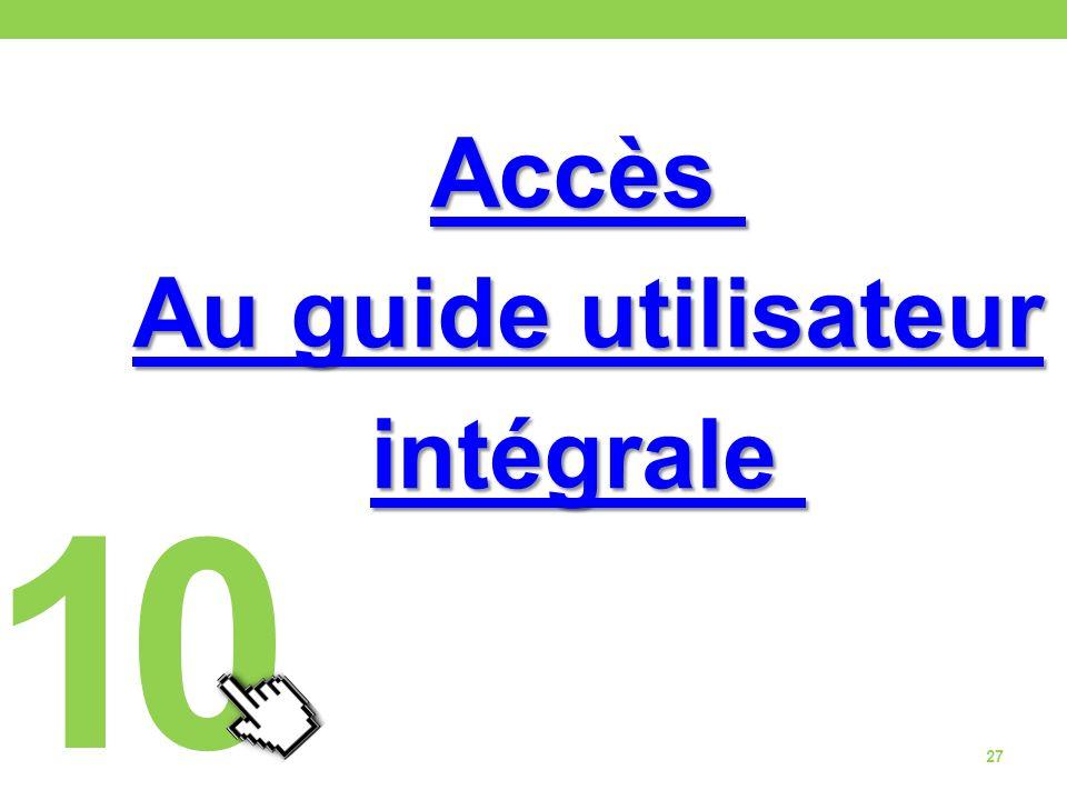 Accès Au guide utilisateur Au guide utilisateur intégrale 27 10