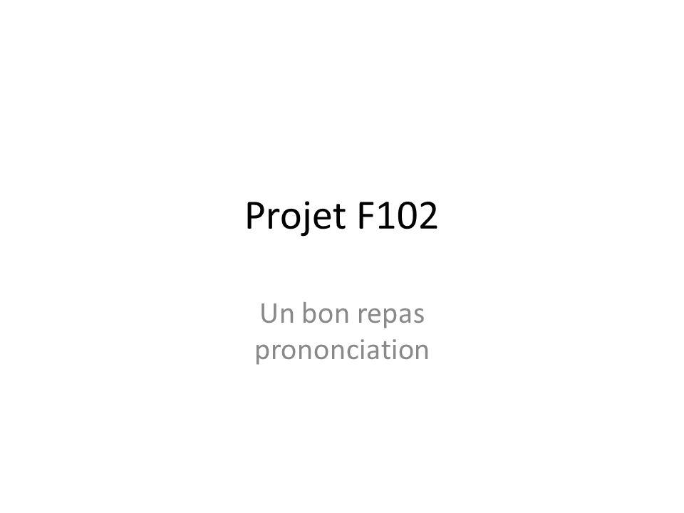 Projet F102 Un bon repas prononciation