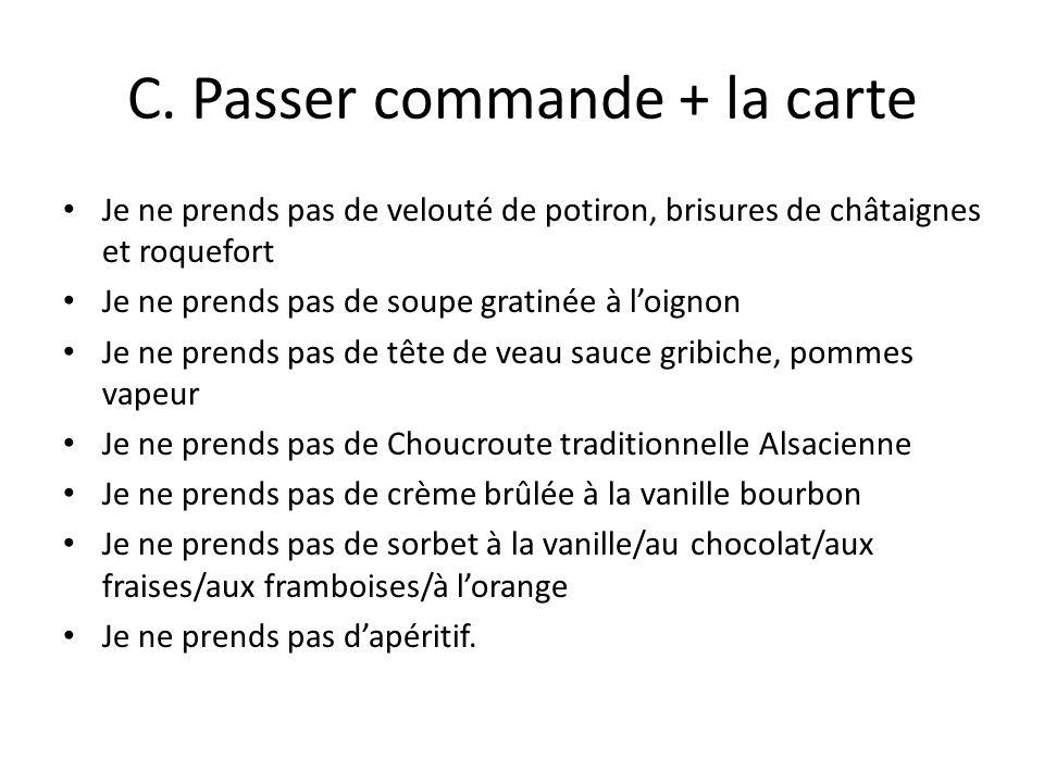 C. Passer commande + la carte Je ne prends pas de velouté de potiron, brisures de châtaignes et roquefort Je ne prends pas de soupe gratinée à loignon