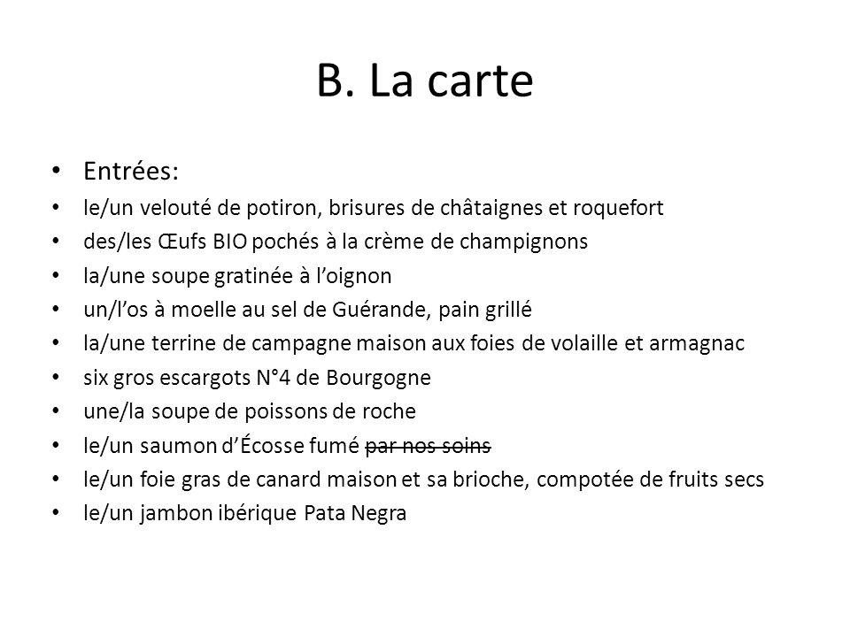 B. La carte Entrées: le/un velouté de potiron, brisures de châtaignes et roquefort des/les Œufs BIO pochés à la crème de champignons la/une soupe grat