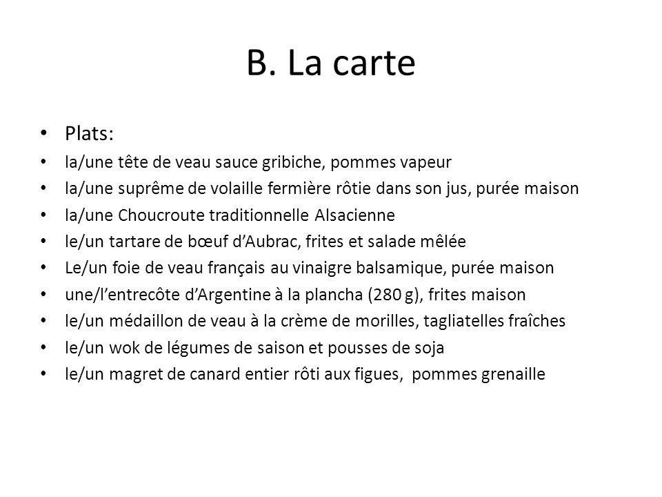 B. La carte Plats: la/une tête de veau sauce gribiche, pommes vapeur la/une suprême de volaille fermière rôtie dans son jus, purée maison la/une Chouc