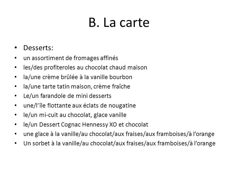 B. La carte Desserts: un assortiment de fromages affinés les/des profiteroles au chocolat chaud maison la/une crème brûlée à la vanille bourbon la/une