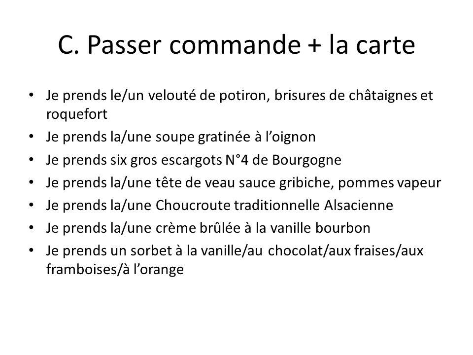 C. Passer commande + la carte Je prends le/un velouté de potiron, brisures de châtaignes et roquefort Je prends la/une soupe gratinée à loignon Je pre
