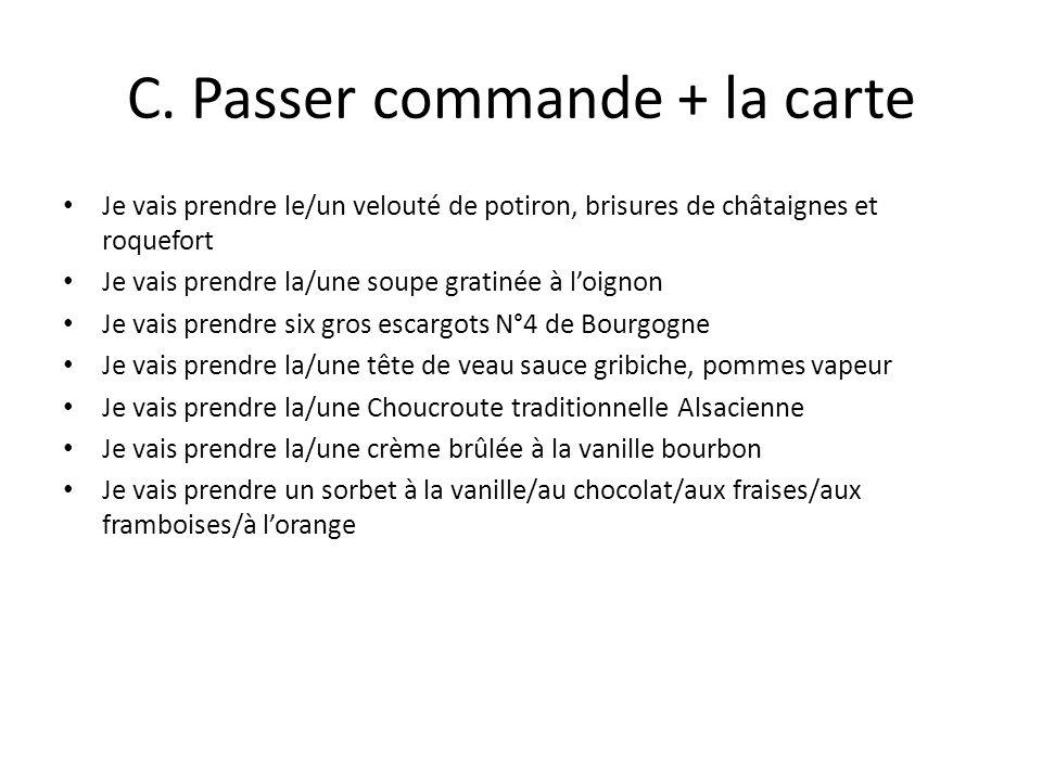 C. Passer commande + la carte Je vais prendre le/un velouté de potiron, brisures de châtaignes et roquefort Je vais prendre la/une soupe gratinée à lo