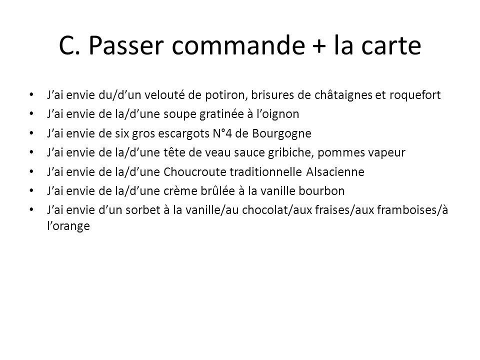 C. Passer commande + la carte Jai envie du/dun velouté de potiron, brisures de châtaignes et roquefort Jai envie de la/dune soupe gratinée à loignon J