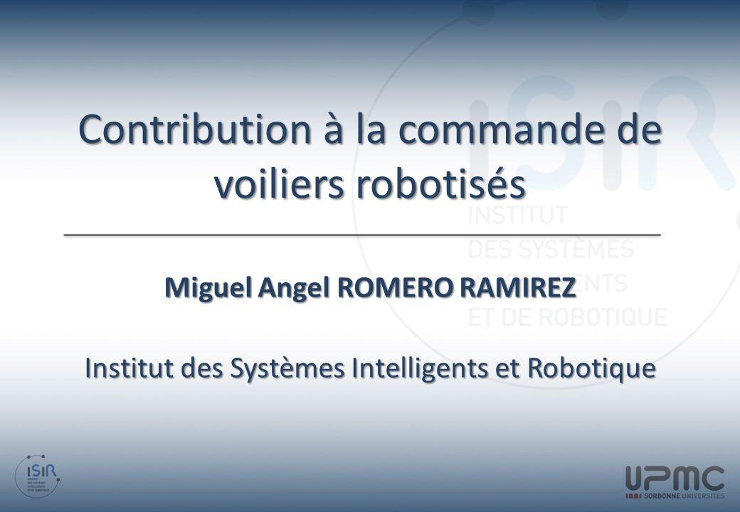 Contribution à la commande de voiliers robotisés Miguel Angel ROMERO RAMIREZ Institut des Systèmes Intelligents et Robotique