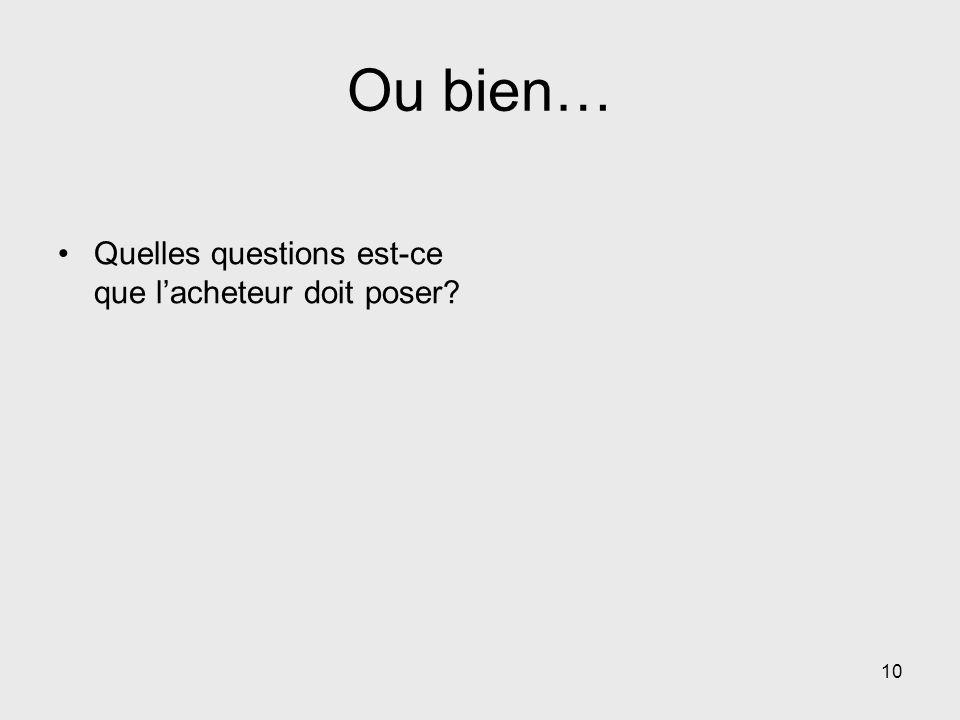 Ou bien… Quelles questions est-ce que lacheteur doit poser? 10