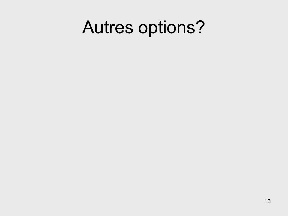 Autres options? 13