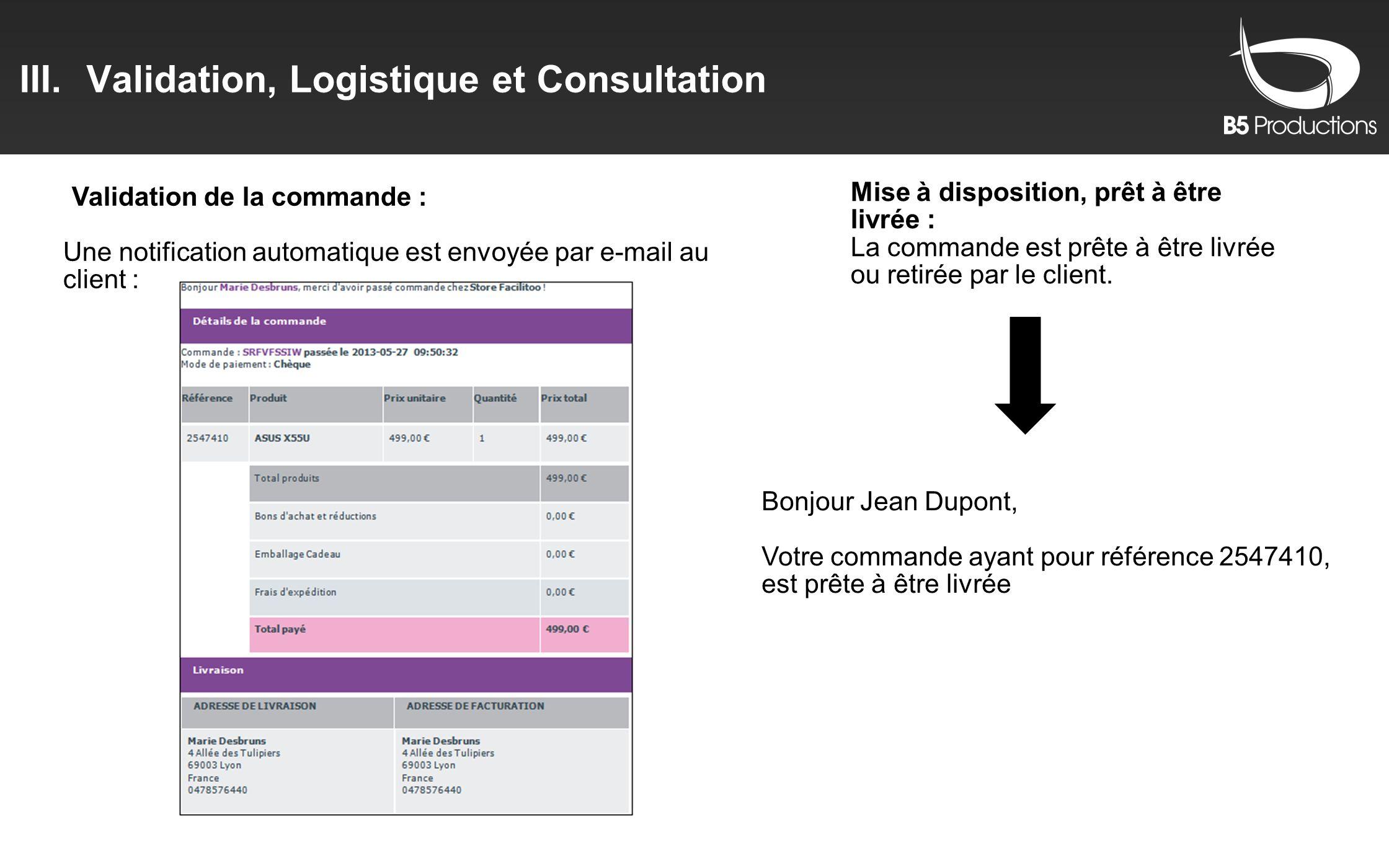 III.Validation, Logistique et Consultation -Validation de la commande : Une notification automatique est envoyée par e-mail au client : Mise à disposi