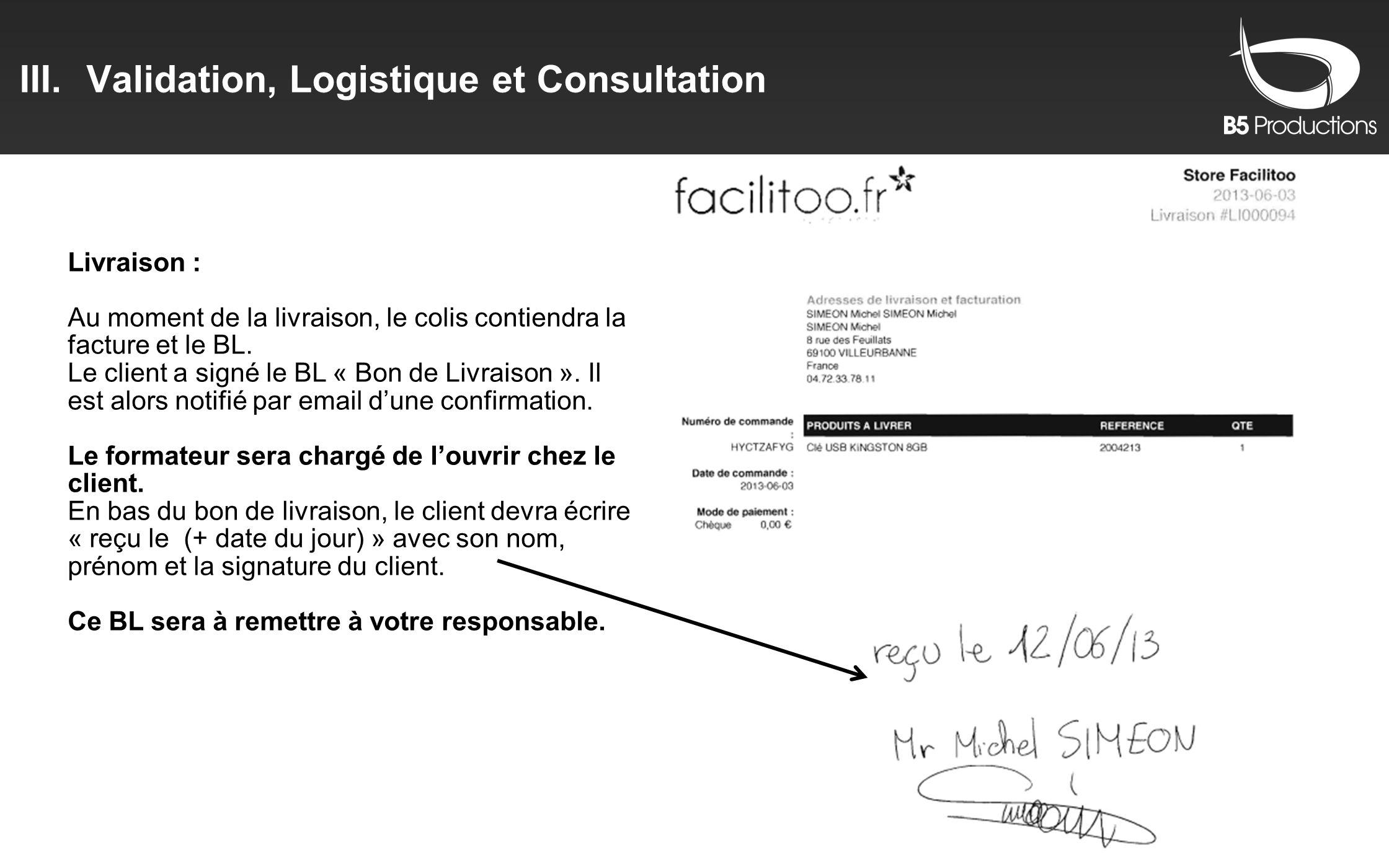 III.Validation, Logistique et Consultation Livraison : Au moment de la livraison, le colis contiendra la facture et le BL. Le client a signé le BL « B