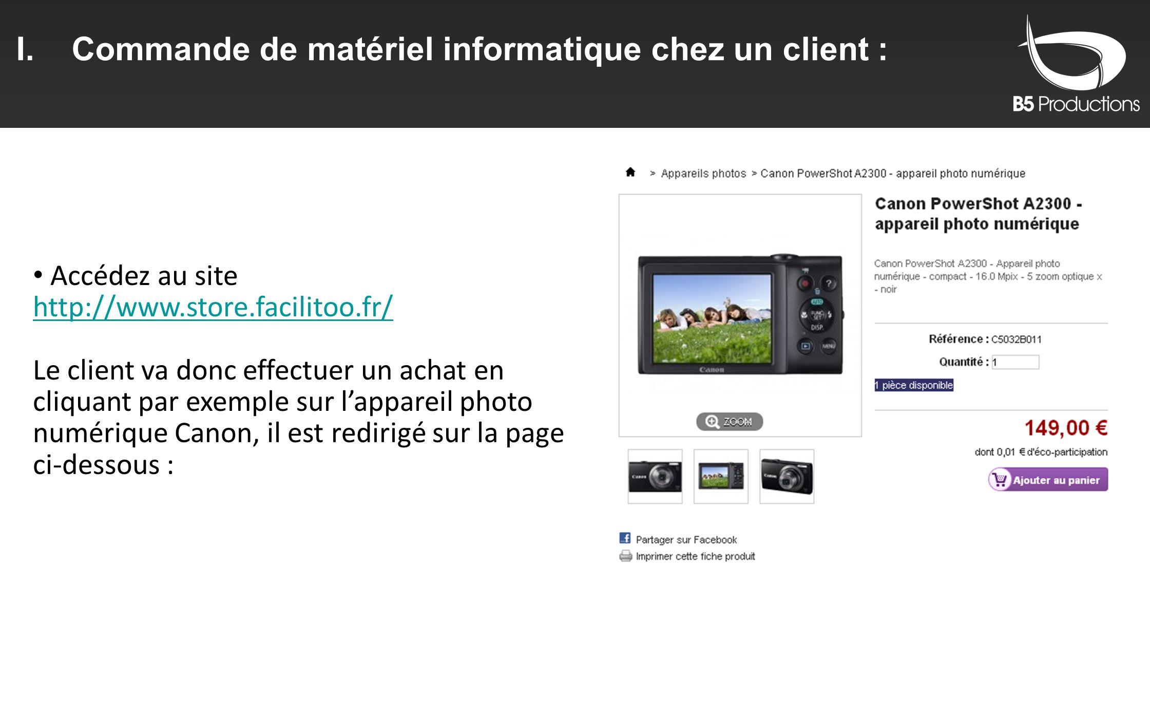 I.Commande de matériel informatique chez un client : Accédez au site http://www.store.facilitoo.fr/ http://www.store.facilitoo.fr/ Le client va donc e