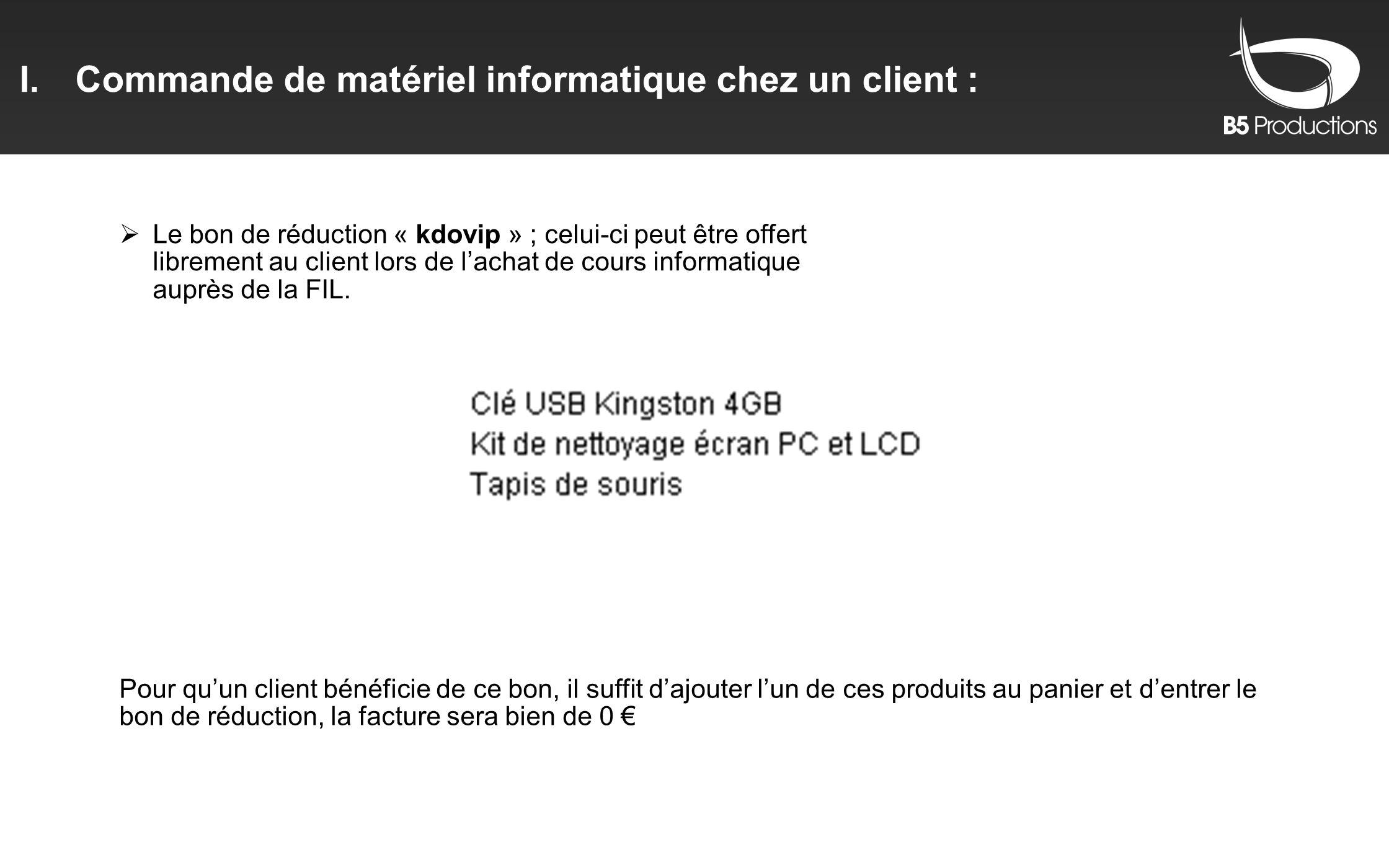 Le bon de réduction « kdovip » ; celui-ci peut être offert librement au client lors de lachat de cours informatique auprès de la FIL. Pour quun client