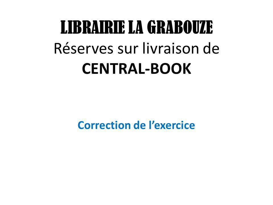 LIBRAIRIE LA GRABOUZE Réserves sur livraison de CENTRAL-BOOK Correction de lexercice