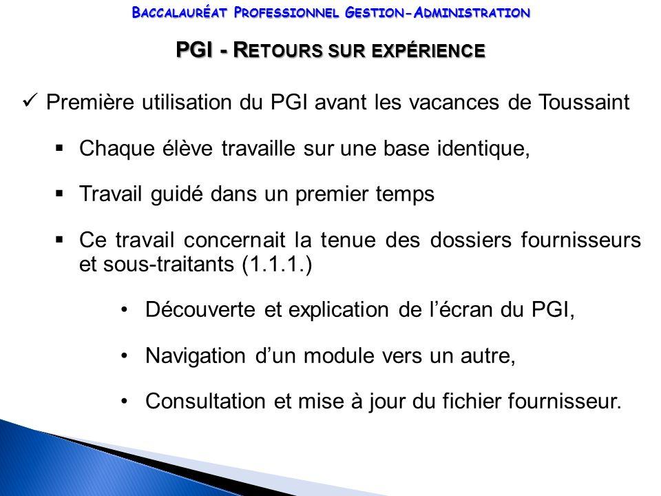 B ACCALAURÉAT P ROFESSIONNEL G ESTION -A DMINISTRATION PGI - R ETOURS SUR EXPÉRIENCE Première utilisation du PGI avant les vacances de Toussaint Chaqu