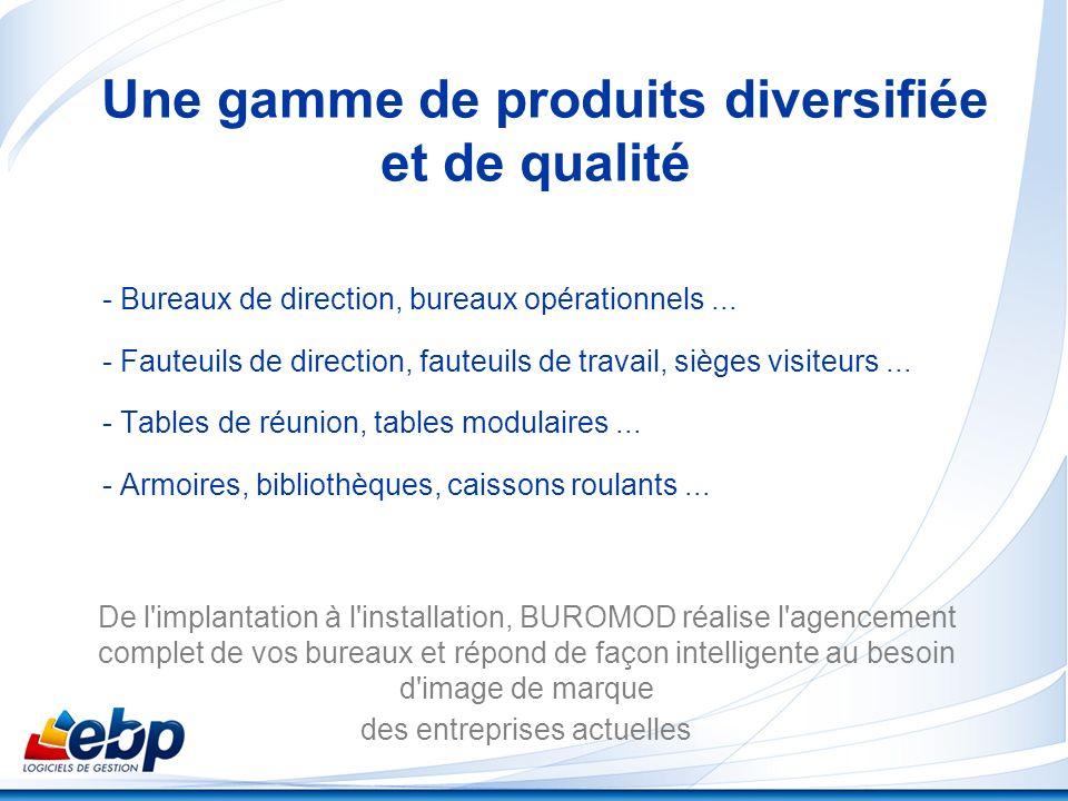 Une gamme de produits diversifiée et de qualité - Bureaux de direction, bureaux opérationnels... - Fauteuils de direction, fauteuils de travail, siège