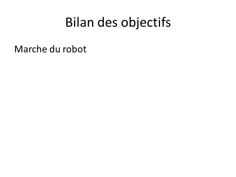 Bilan des objectifs Marche du robot