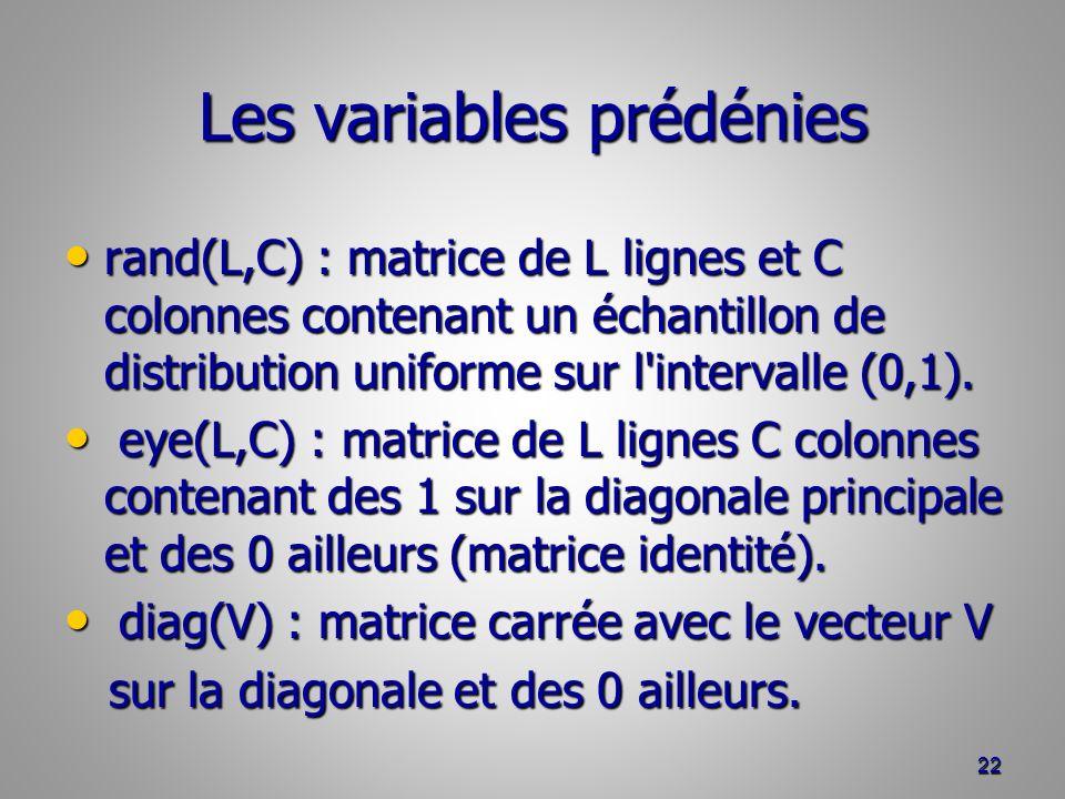 Les variables prédénies rand(L,C) : matrice de L lignes et C colonnes contenant un échantillon de distribution uniforme sur l intervalle (0,1).
