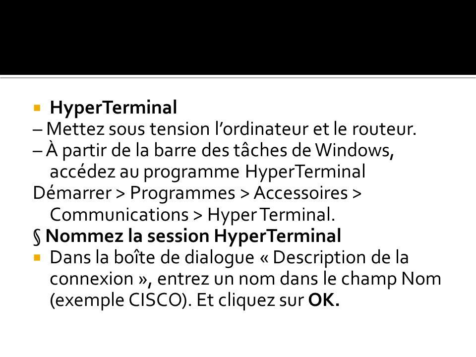 HyperTerminal – Mettez sous tension lordinateur et le routeur. – À partir de la barre des tâches de Windows, accédez au programme HyperTerminal Démarr