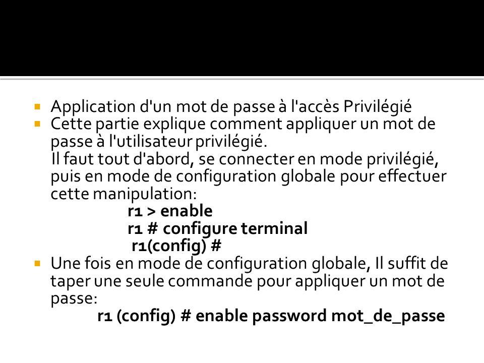 Application d'un mot de passe à l'accès Privilégié Cette partie explique comment appliquer un mot de passe à l'utilisateur privilégié. Il faut tout d'