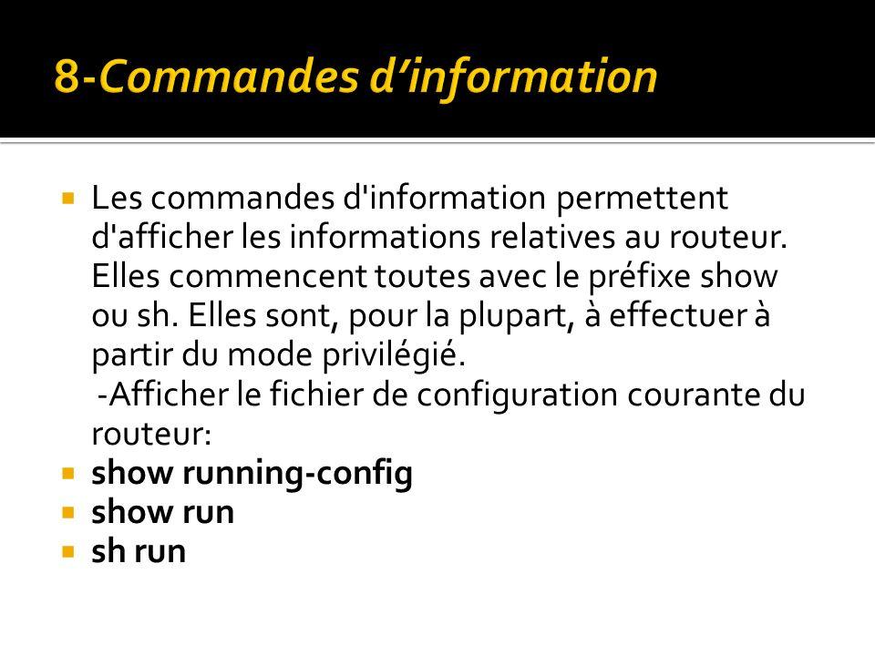 Les commandes d'information permettent d'afficher les informations relatives au routeur. Elles commencent toutes avec le préfixe show ou sh. Elles son