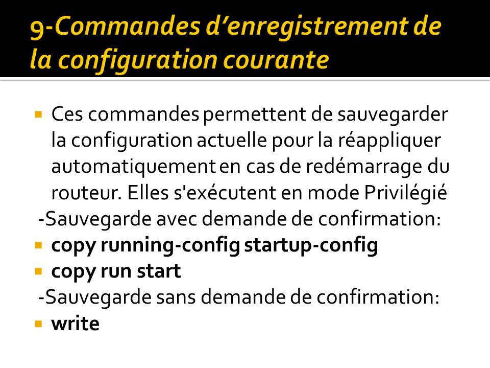 Ces commandes permettent de sauvegarder la configuration actuelle pour la réappliquer automatiquement en cas de redémarrage du routeur. Elles s'exécut