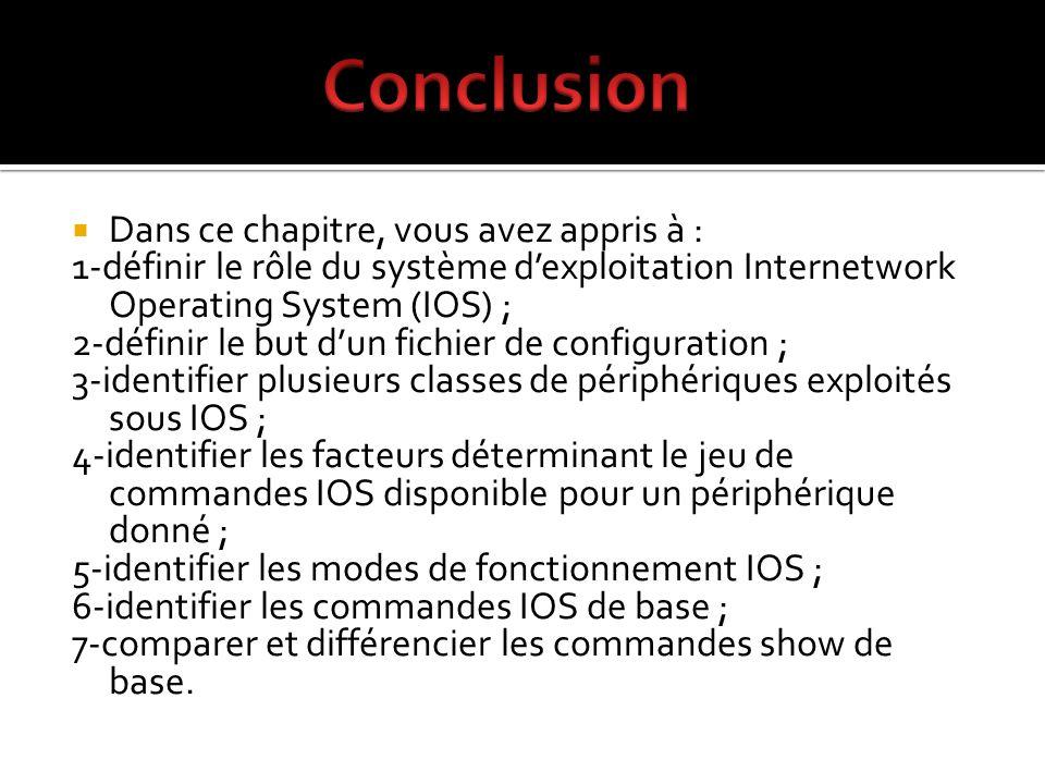 Dans ce chapitre, vous avez appris à : 1-définir le rôle du système dexploitation Internetwork Operating System (IOS) ; 2-définir le but dun fichier d