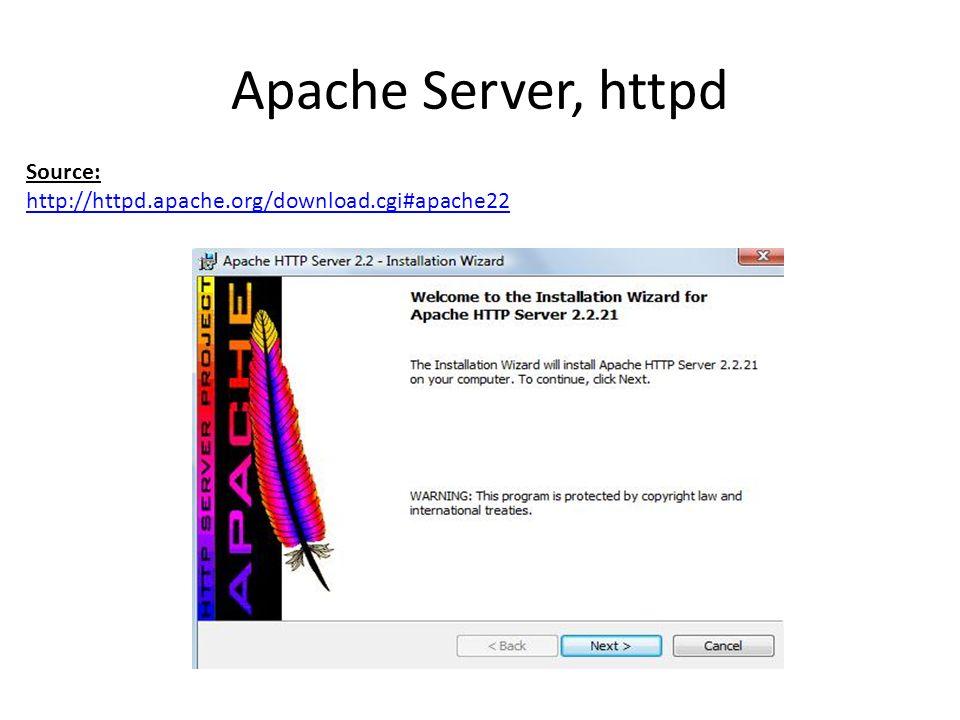 Apache Server, httpd Source: http://httpd.apache.org/download.cgi#apache22 http://httpd.apache.org/download.cgi#apache22