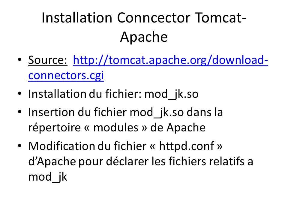 Installation Conncector Tomcat- Apache Source: http://tomcat.apache.org/download- connectors.cgihttp://tomcat.apache.org/download- connectors.cgi Inst