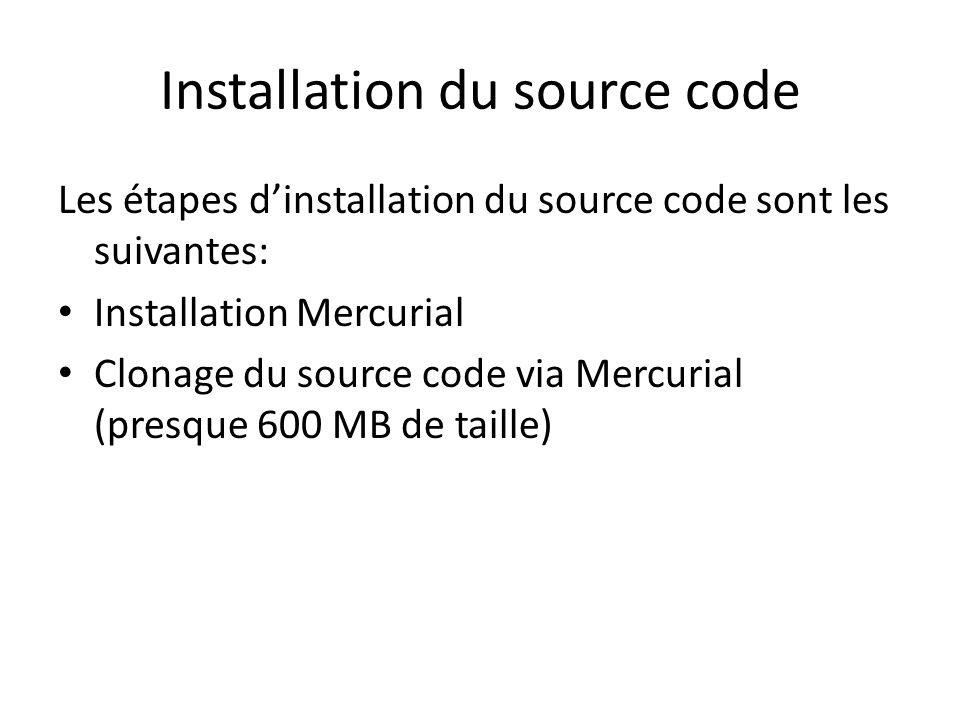 Installation du source code Les étapes dinstallation du source code sont les suivantes: Installation Mercurial Clonage du source code via Mercurial (p