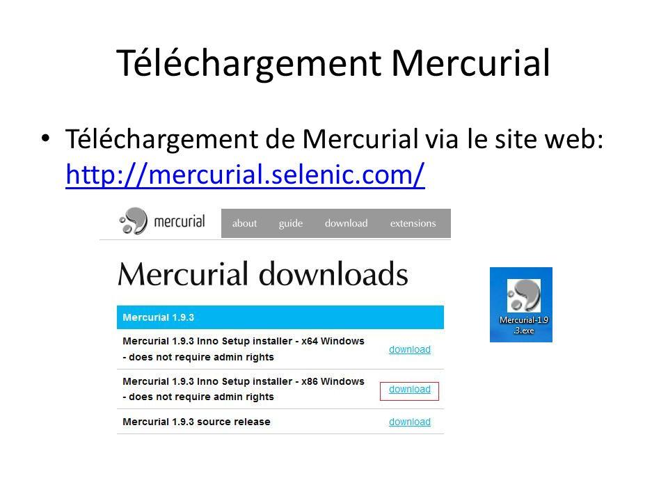 Téléchargement Mercurial Téléchargement de Mercurial via le site web: http://mercurial.selenic.com/ http://mercurial.selenic.com/