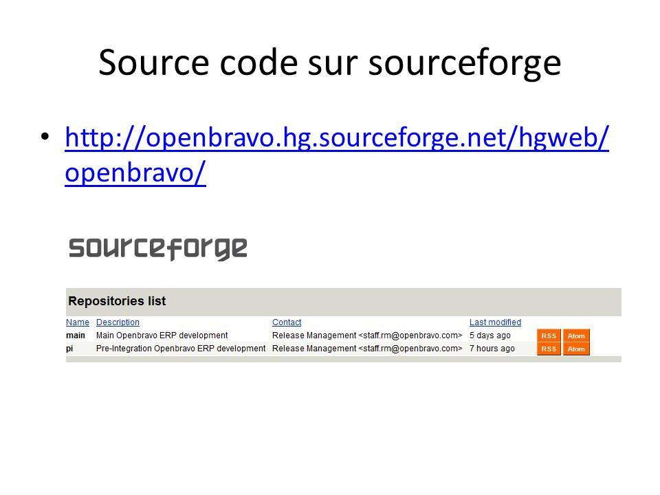 Source code sur sourceforge http://openbravo.hg.sourceforge.net/hgweb/ openbravo/ http://openbravo.hg.sourceforge.net/hgweb/ openbravo/